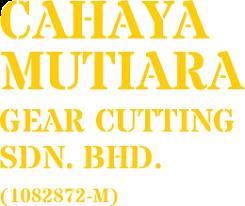 CAHAYA MUTIARA GEAR CUTTING SDN BHD